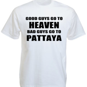 Tee-shirt Pattaya Blanc Good Guys Go to Heaven Bad Guys go to Pattaya